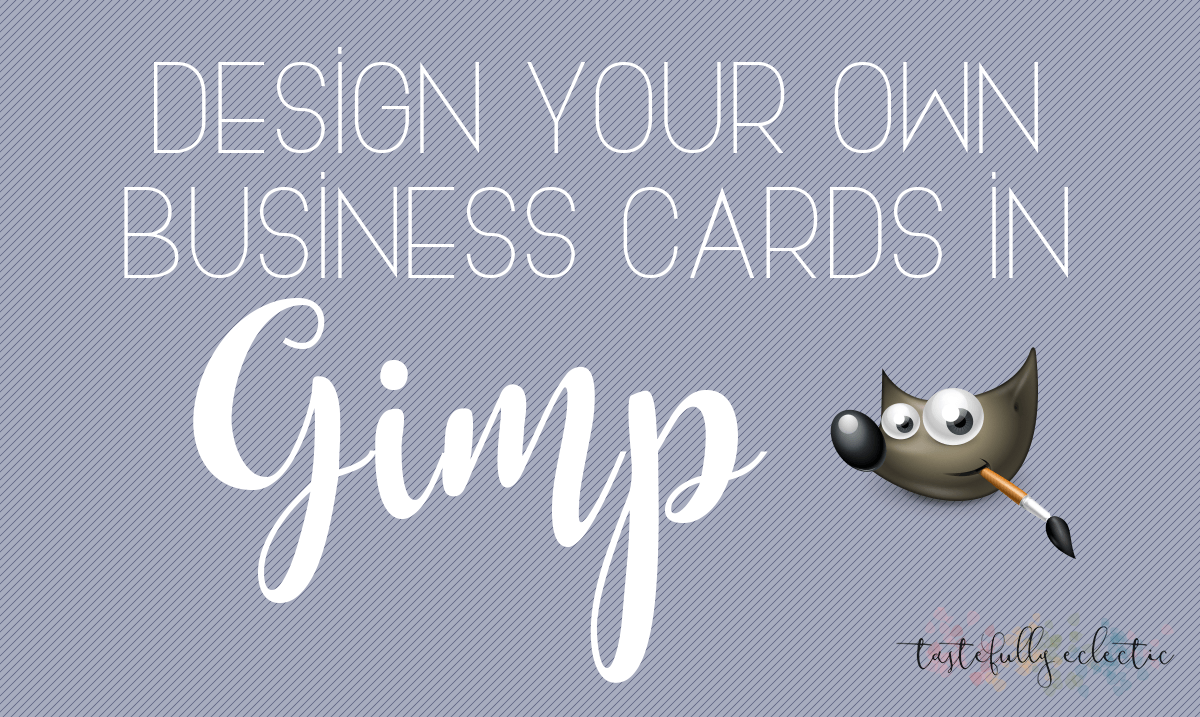 How to design your own business cards in gimp tastefully eclectic
