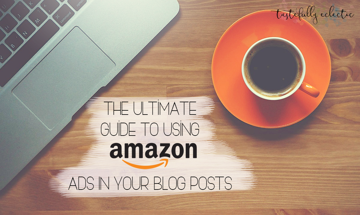 The Ultimate Guide For How To Use Amazon Ads Tastefully