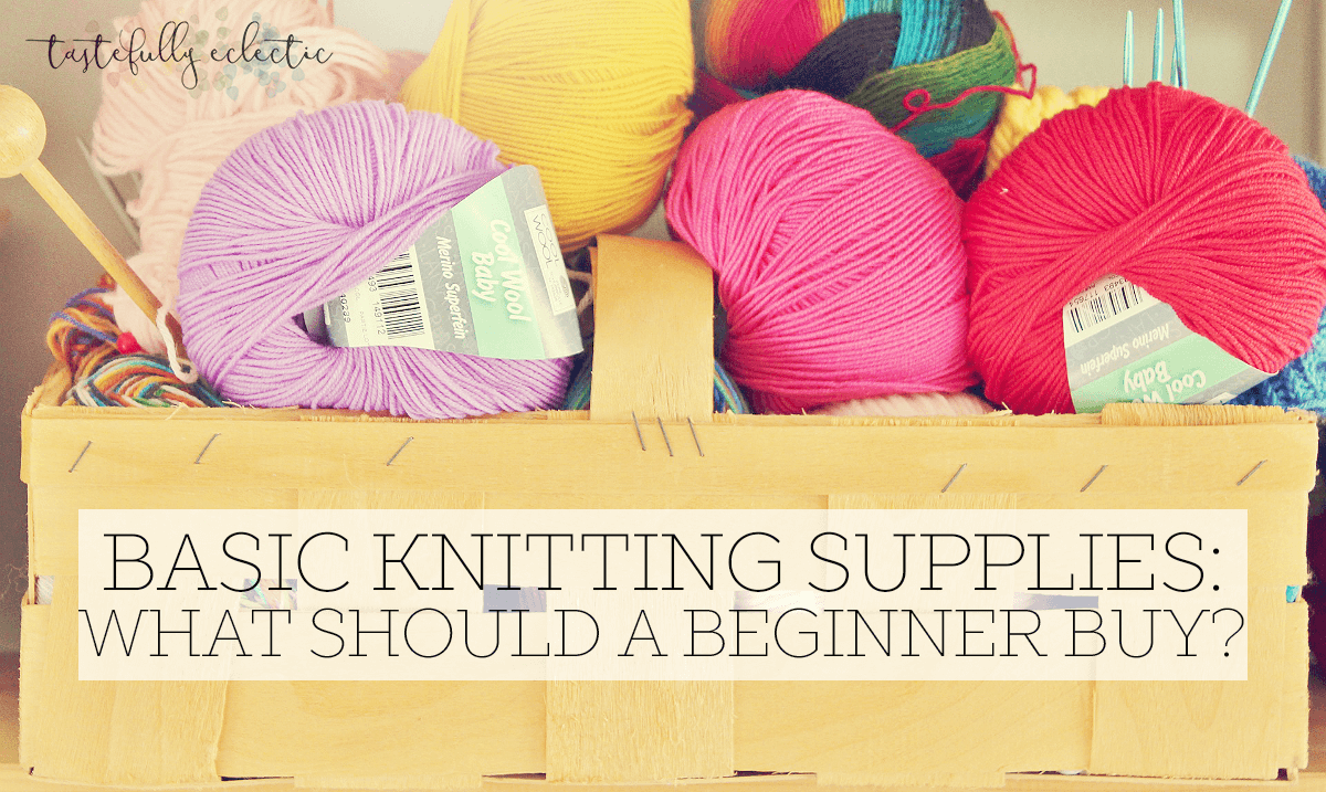 Knitting Materials For Beginners : Basic knitting supplies for beginners tastefully eclectic