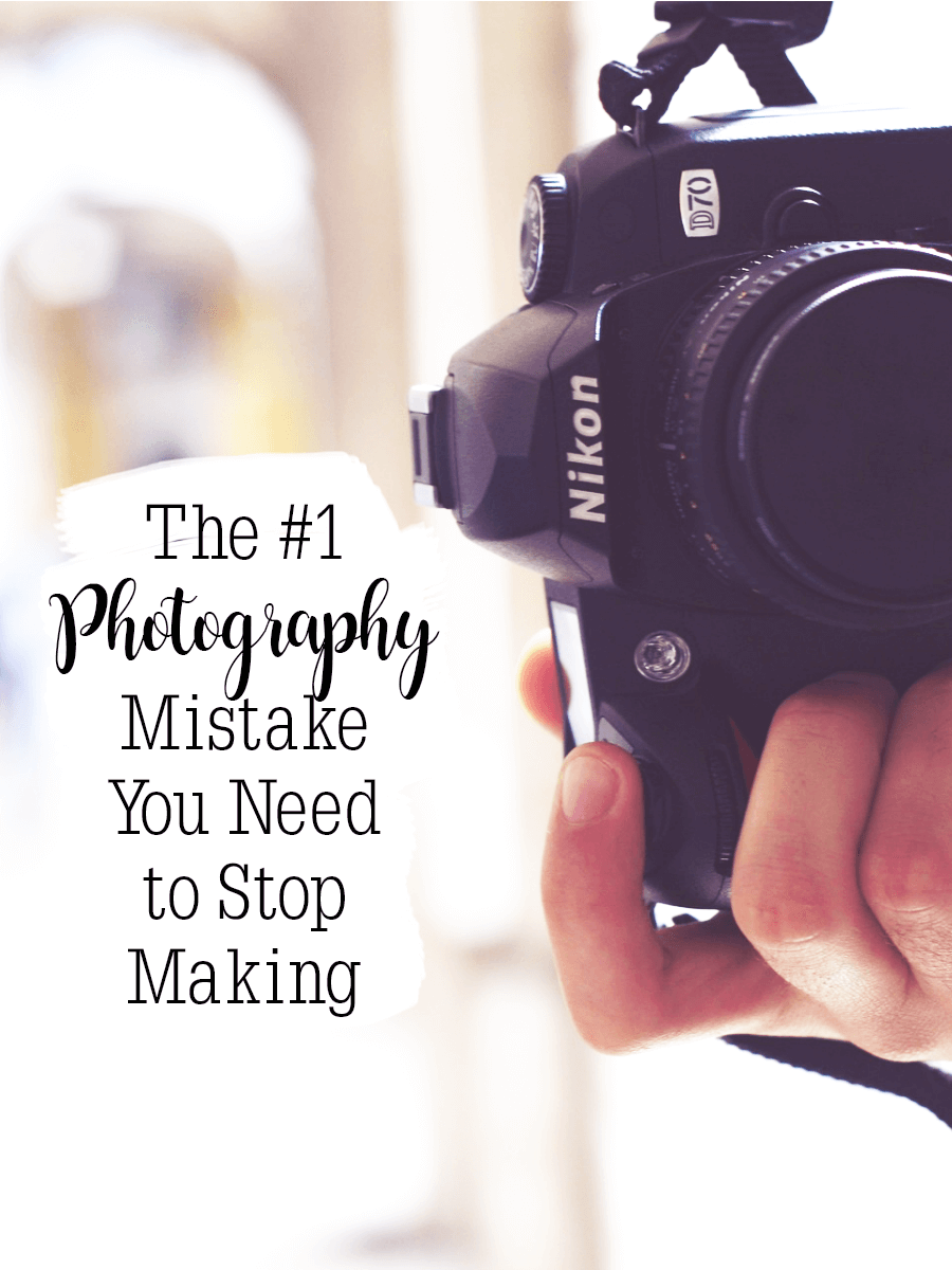 The #1 Photography Mistake You Need to Stop Making